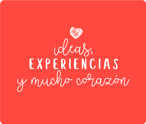 ideas, experiencias y mucho corazón